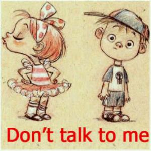 Dont Talk to me!